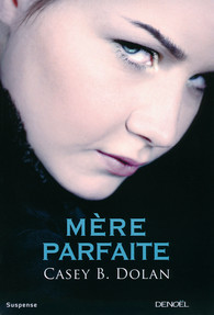 http://www.denoel.fr/Catalogue/DENOEL/Suspense/Mere-parfaite