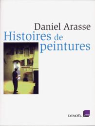 Histoires De Peintures Daniel Arasse Mediations Editions Denoel Litterature Essais Romans Policiers Science Fiction Romans Graphiques